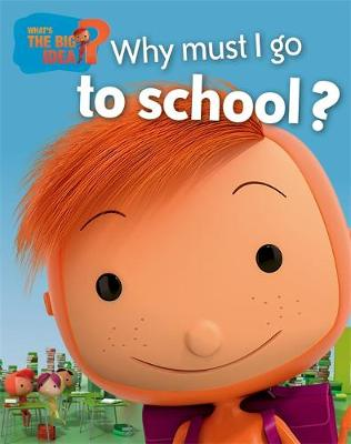 What's the Big Idea?: Why Must I Go To School? by Oscar Brenifier