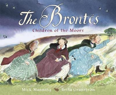The Brontes - Children of the Moors A Picture Book by Mick Manning, Brita Granstrom