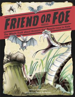 Friend or Foe The Whole Truth about Animals that People Love to Hate by Etta Kaner