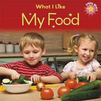 Little Stars: What I Like - My Food by Liz Lennon