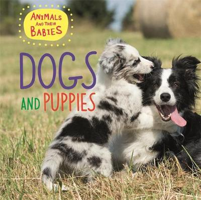 Animals and their Babies: Dogs & puppies by Annabelle Lynch