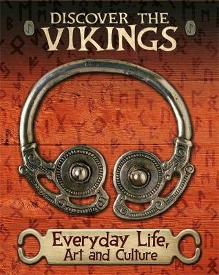 Discover the Vikings: Everyday Life, Art and Culture by John C. Miles