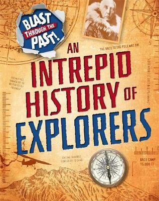 Blast Through the Past: An Intrepid History of Explorers by Izzi Howell