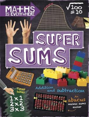 Maths is Everywhere: Super Sums Addition, subtraction, multiplication and division by Rob Colson