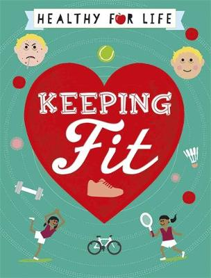 Healthy for Life: Keeping Fit by Anna Claybourne