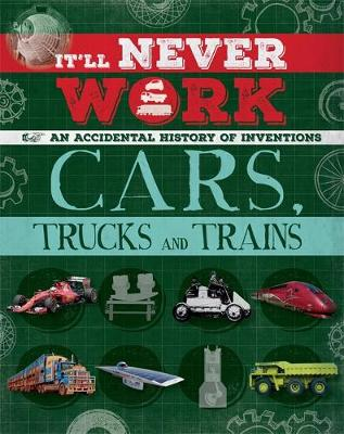 It'll Never Work: Cars, Trucks and Trains An Accidental History of Inventions by Jon Richards