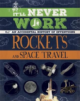It'll Never Work: Rockets and Space Travel An Accidental History of Inventions by Jon Richards
