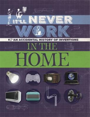 It'll Never Work: In the Home An Accidental History of Inventions by Jon Richards