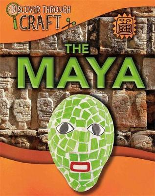 Discover Through Craft: The Maya by Jillian Powell