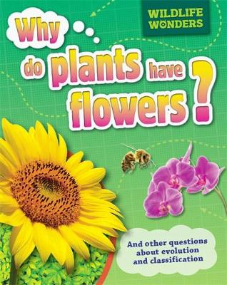Wildlife Wonders: Why Do Plants Have Flowers? by Pat Jacobs, Julia Bird