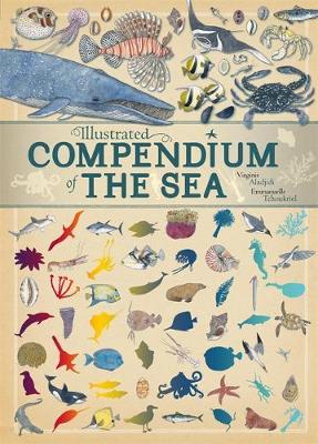 Illustrated Compendium of: the Sea by Virginie Aladjidi, Emmanuelle Tchoukriel