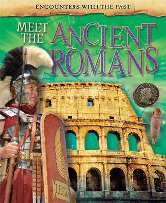 Encounters with the Past: Meet the Ancient Romans by Alex Woolf