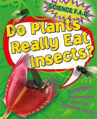 Science FAQs: Do Plants Really Eat Insects? Questions and Answers About the Science of Plants by Thomas Canavan