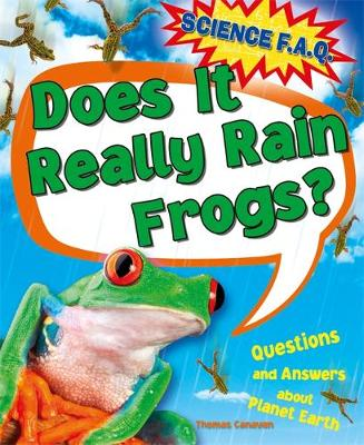 Science FAQs: Does It Really Rain Frogs? Questions and Answers about Planet Earth by Thomas Canavan
