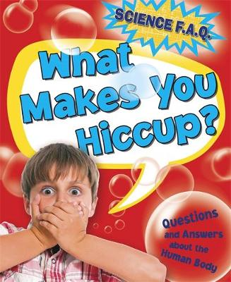 Science FAQs: What Makes You Hiccup? Questions and Answers About the Human Body by Thomas Canavan
