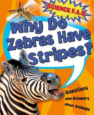 Science FAQs: Why Do Zebras Have Stripes? Questions and Answers About Animals by Thomas Canavan