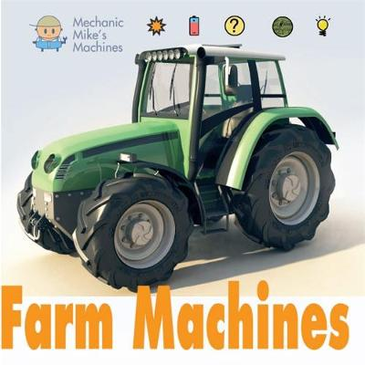 Mechanic Mike's Machines: Farm Machines by David West