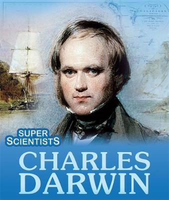 Super Scientists: Charles Darwin by Sarah Ridley