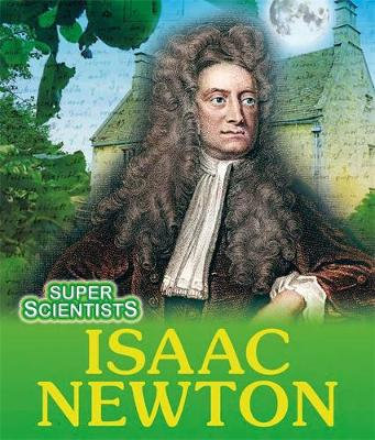 Super Scientists: Isaac Newton by Sarah Ridley