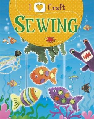 I Love Craft: Sewing by Rita Storey