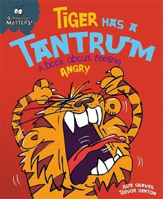 Behaviour Matters: Tiger Has a Tantrum - A book about feeling angry by Sue Graves