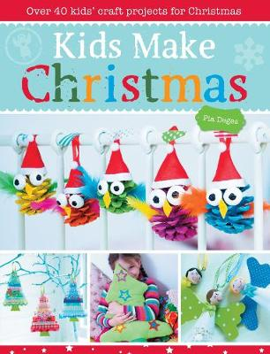 Kids Make Christmas Over 40 Kids' Craft Projects for Christmas by Pia Deges