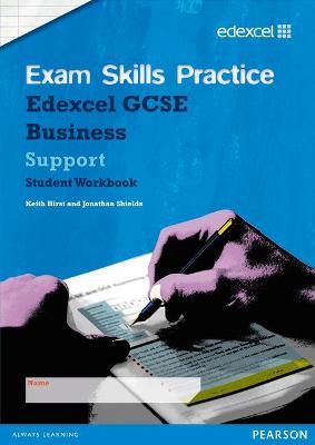 Edexcel GCSE Business Exam Skills Practice Workbook - Support by Keith Hirst, Jonathan Shields