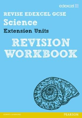 Revise Edexcel: Edexcel GCSE Science Extension Units Revision Workbook by Penny Johnson, Julia Salter, Ian Roberts, Peter Ellis