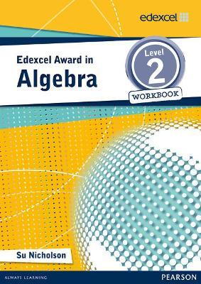 Edexcel Award in Algebra Level 2 Workbook by Su Nicholson