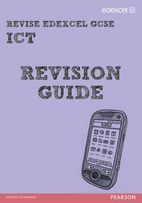 REVISE Edexcel: Edexcel GCSE ICT Revision Guide by Nicky Hughes, David Waller