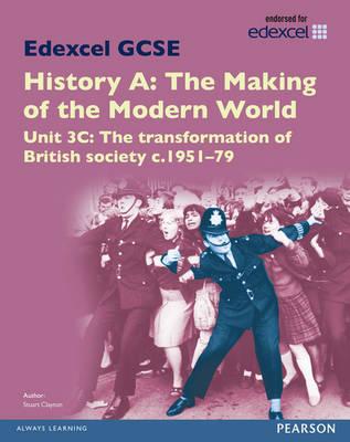 Edexcel GCSE History A The Making of the Modern World: Unit 3C The transformation of British society c1951-79 SB 2013 by Stuart Clayton