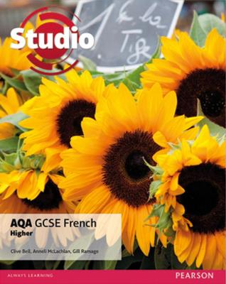 Studio AQA GCSE French Higher Student Book by Clive Bell, Anneli McLachlan, Gill Ramage