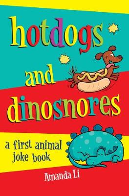 Hot Dogs and Dinosnores A First Animal Joke Book by Amanda Li