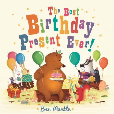 The Best Birthday Present Ever! by Ben Mantle