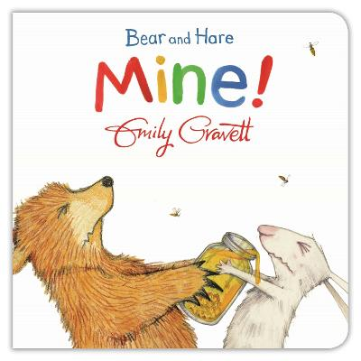 Bear and Hare: Mine! by Emily Gravett
