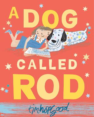 A Dog Called Rod by Tim Hopgood
