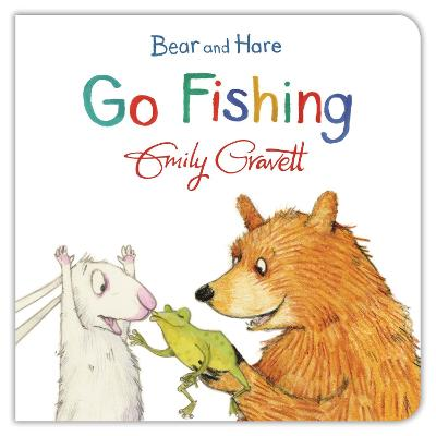 Bear and Hare Go Fishing by Emily Gravett
