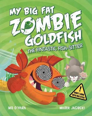 My Big Fat Zombie Goldfish: The Fintastic Fish-Sitter by Mo O'Hara