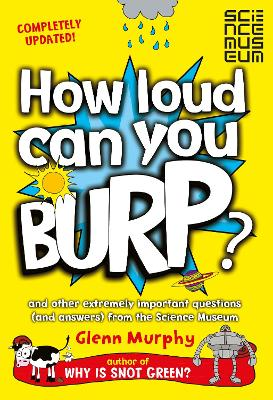 How Loud Can You Burp? and other extremely important questions (and answers) from the Science Museum by Glenn Murphy