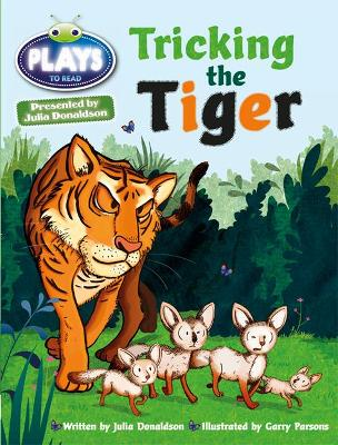 Julia Donaldson Plays Turq/1B Tricking the Tiger 6-pack by Julia Donaldson, Rachael Sutherland