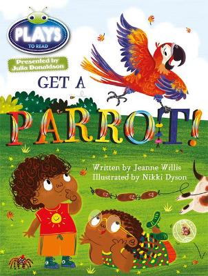 Julia Donaldson Plays Blue (KS1)/1B Get A Parrot! 6-pack by Jeanne Willis, Rachael Sutherland