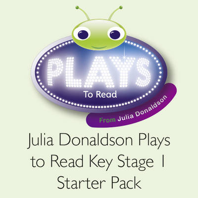 Julia Donaldson Plays to Read Key Stage 1 Starter Pack by Julia Donaldson, Jeanne Willis, Geraldine McCaughrean, Vivian French