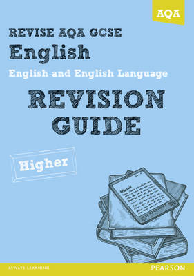 REVISE AQA: GCSE English and English Language Revision Guide Higher by David Grant