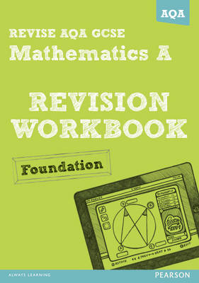 REVISE AQA: GCSE Mathematics A Revision Workbook Foundation by Greg Byrd