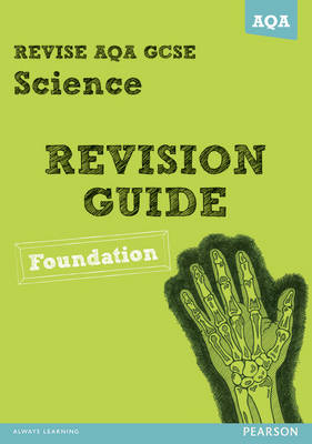 REVISE AQA: GCSE Science A Revision Guide Foundation by Susan Kearsey, Nigel Saunders, Peter Ellis