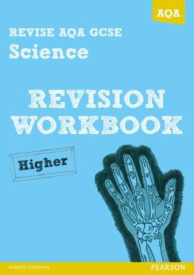 REVISE AQA: GCSE Science A Revision Workbook Higher by Iain Brand, Mike O'Neill