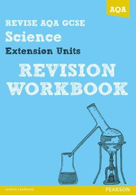 REVISE AQA: GCSE Further Additional Science A Revision Workbook by Iain Brand, Peter Ellis, Mike O'Neill