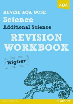 REVISE AQA: GCSE Additional Science A Revision Workbook Higher by Iain Brand, Mike O'Neill