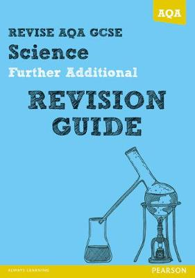 REVISE AQA: GCSE Further Additional Science A Revision Guide by Nigel Saunders, Susan Kearsey, Peter Ellis