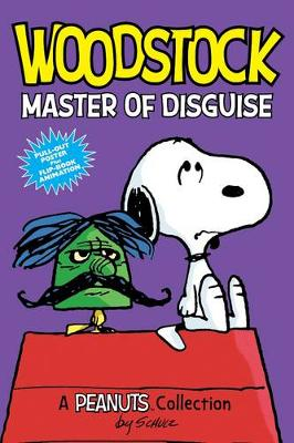 Woodstock: Master of Disguise (PEANUTS AMP! Series Book 4) A Peanuts Collection by Charles M. Schulz
